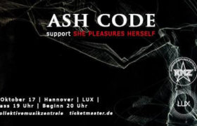 19.10.2017: Ash Code & She Pleasures Herself in Hannover